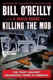 KILLING THE MOB by Bill O'Reilly and Martin Dugar