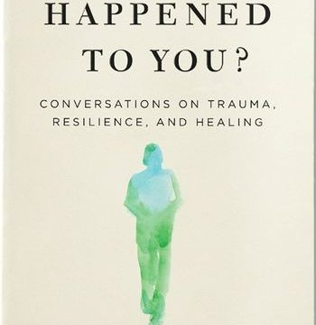 WHAT HAPPENED TO YOU by Bruce D. Perry and Oprah Winfrey