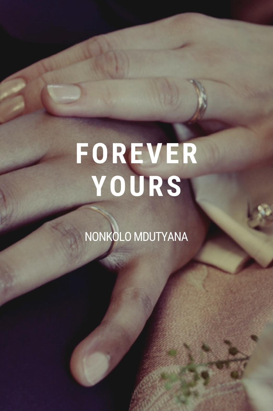 FOREVER YOURS By Mdutyana Nonkolo