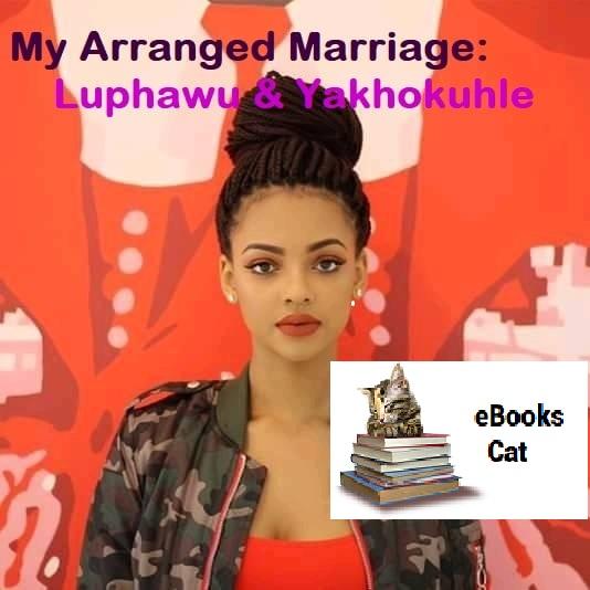 My arranged marriage:Luphawu&Yakhokuhle