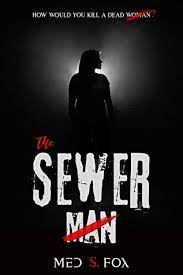 The Sewer Man by Med S. Fox