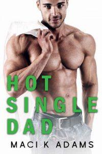 Hot Single Dad by Maci K. Adams