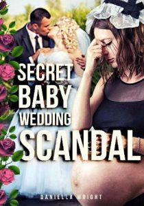Secret Baby Wedding Scandal by Daniella Wright