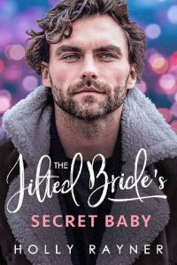 The Jilted Bride's Secret Baby by Holly Rayner